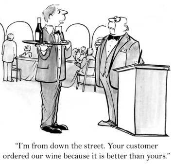"""""""I'm from down the street. Your customer ordered our wine because it's better than yours."""""""